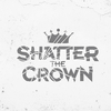 Shatter The Crown